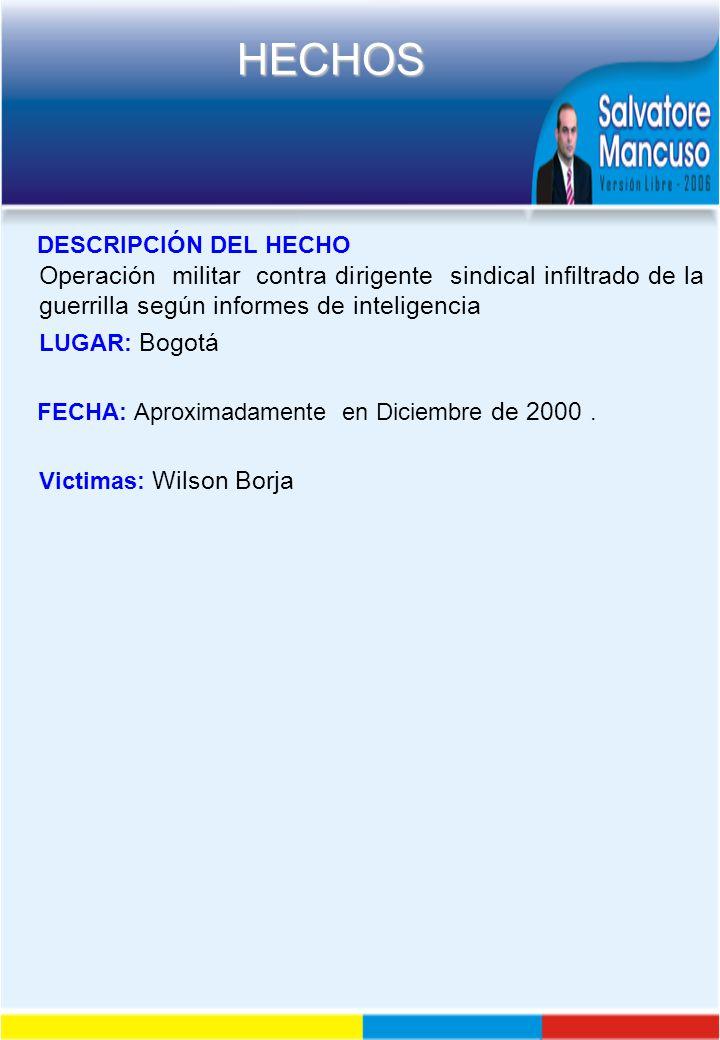 DESCRIPCIÓN DEL HECHO Operación militar contra dirigente sindical infiltrado de la guerrilla según informes de inteligencia.
