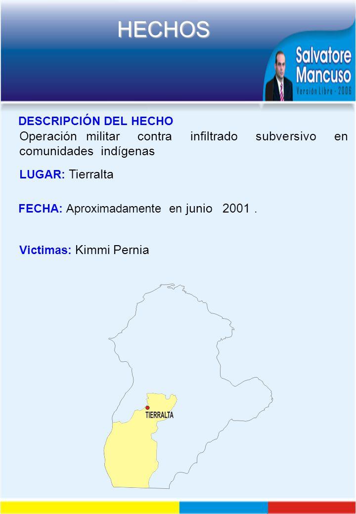 DESCRIPCIÓN DEL HECHO Operación militar contra infiltrado subversivo en comunidades indígenas.