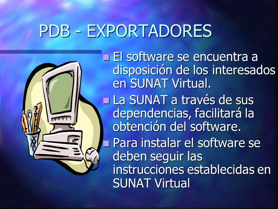 PDB - EXPORTADORES El software se encuentra a disposición de los interesados en SUNAT Virtual.