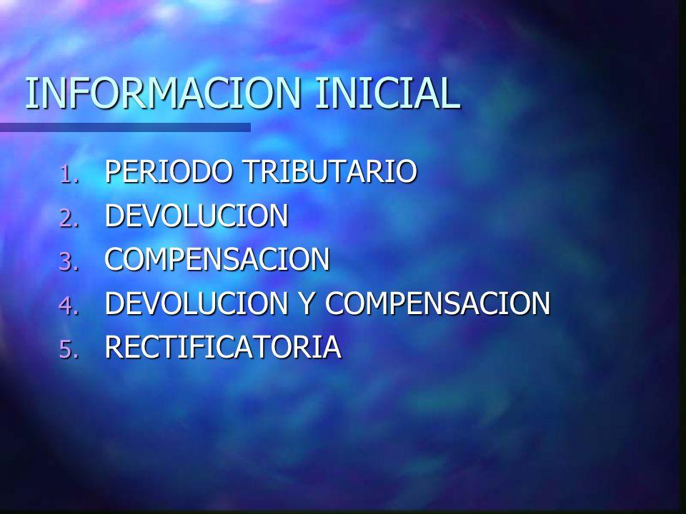 INFORMACION INICIAL PERIODO TRIBUTARIO DEVOLUCION COMPENSACION