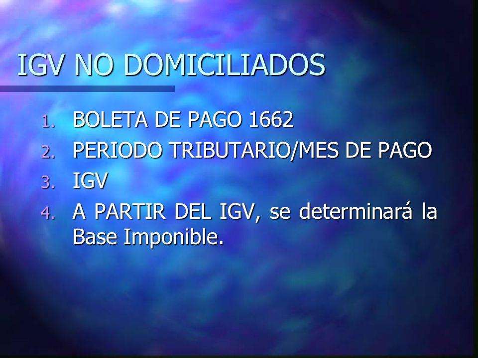 IGV NO DOMICILIADOS BOLETA DE PAGO 1662 PERIODO TRIBUTARIO/MES DE PAGO