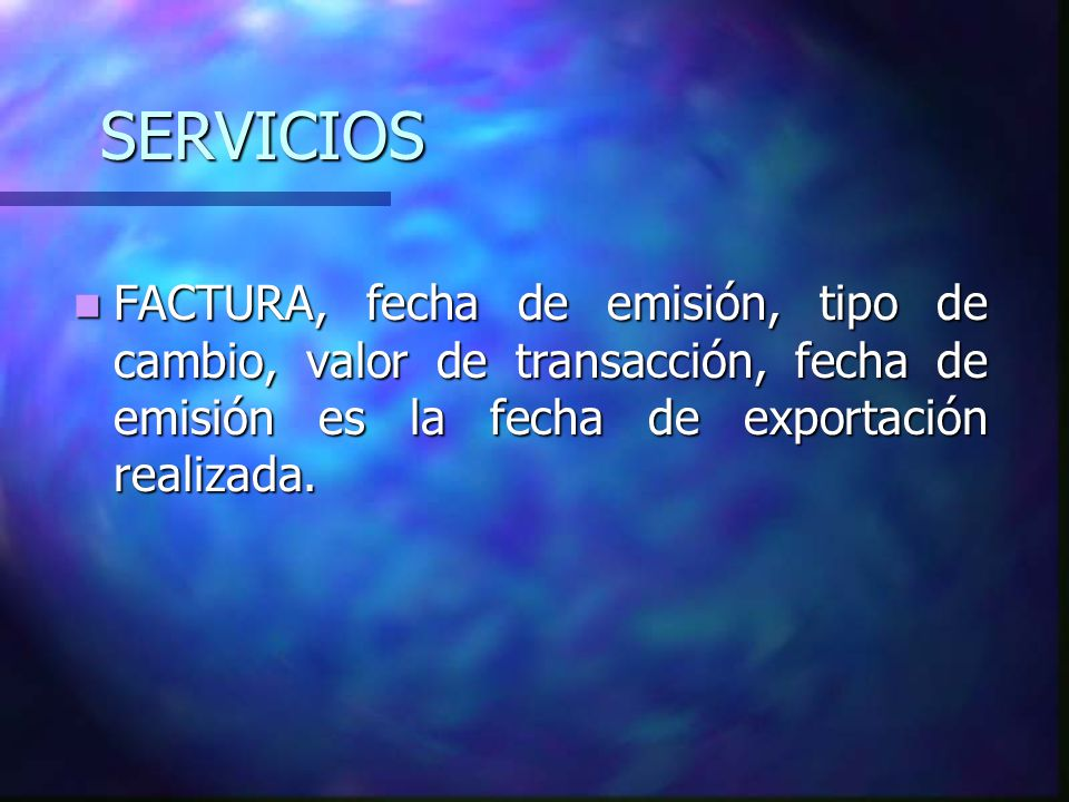 SERVICIOS FACTURA, fecha de emisión, tipo de cambio, valor de transacción, fecha de emisión es la fecha de exportación realizada.
