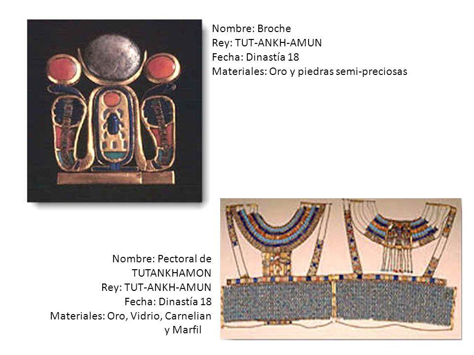 Nombre: Broche Rey: TUT-ANKH-AMUN. Fecha: Dinastía 18. Materiales: Oro y piedras semi-preciosas. Nombre: Pectoral de TUTANKHAMON.