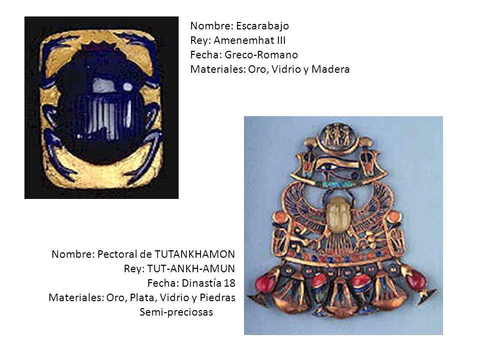 Nombre: Escarabajo Rey: Amenemhat III. Fecha: Greco-Romano. Materiales: Oro, Vidrio y Madera. Nombre: Pectoral de TUTANKHAMON.