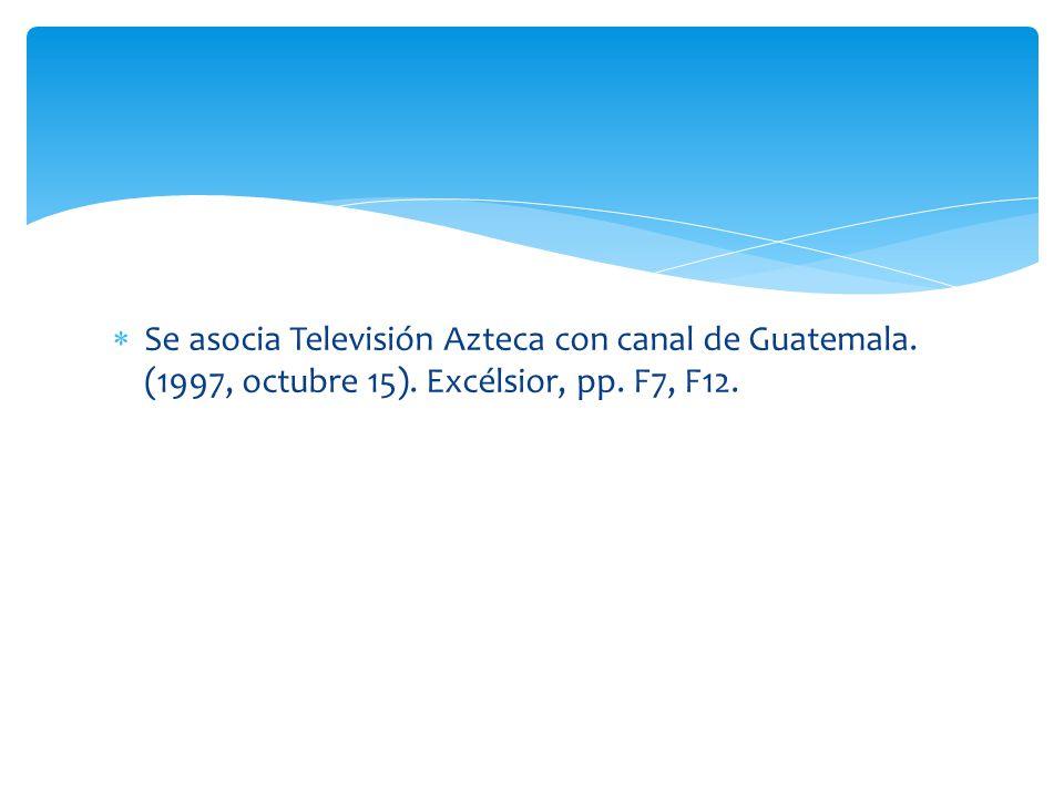 Se asocia Televisión Azteca con canal de Guatemala. (1997, octubre 15)