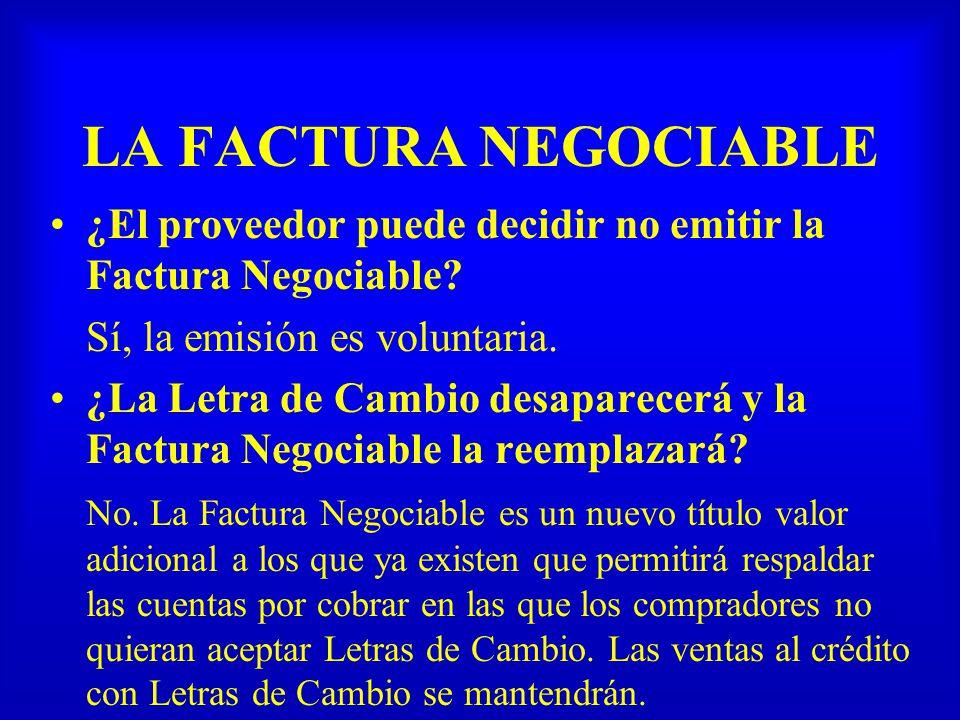 LA FACTURA NEGOCIABLE ¿El proveedor puede decidir no emitir la Factura Negociable Sí, la emisión es voluntaria.