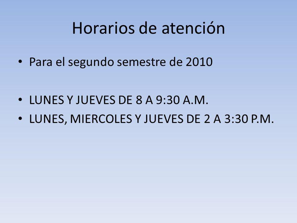 Horarios de atención Para el segundo semestre de 2010