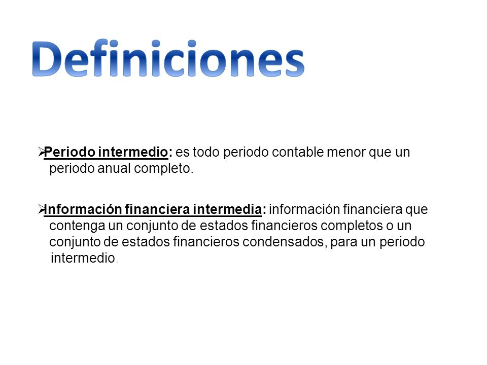 Definiciones Periodo intermedio: es todo periodo contable menor que un ...periodo anual completo.