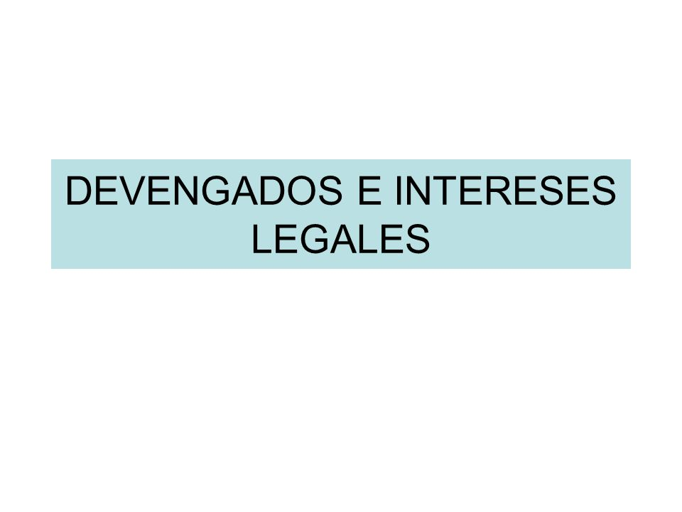 DEVENGADOS E INTERESES LEGALES