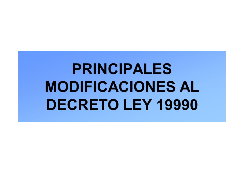 PRINCIPALES MODIFICACIONES AL DECRETO LEY 19990