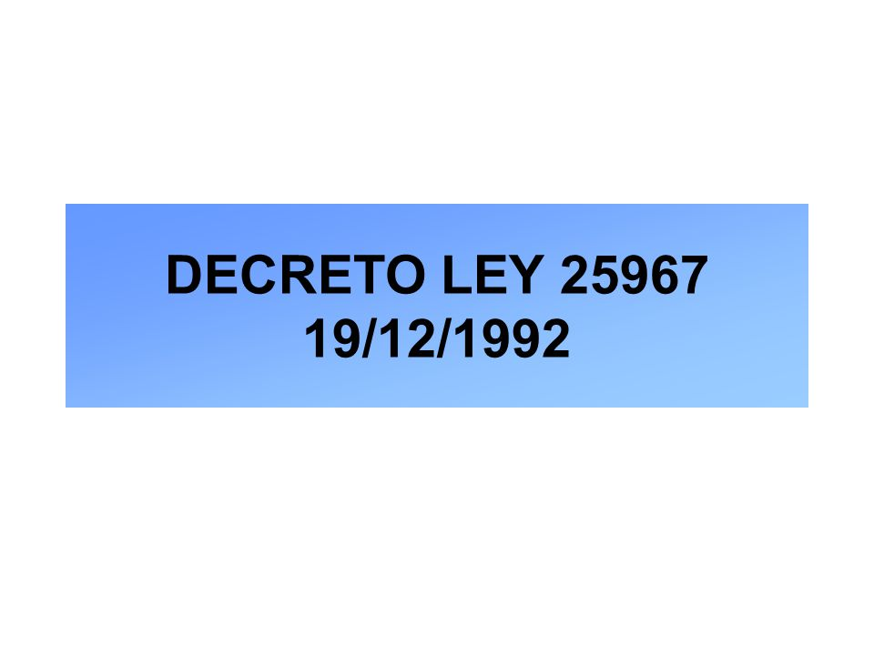 DECRETO LEY 25967 19/12/1992