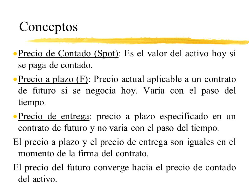 Conceptos Precio de Contado (Spot): Es el valor del activo hoy si se paga de contado.