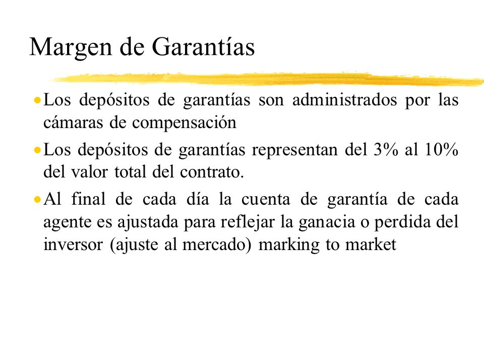 Margen de Garantías Los depósitos de garantías son administrados por las cámaras de compensación.