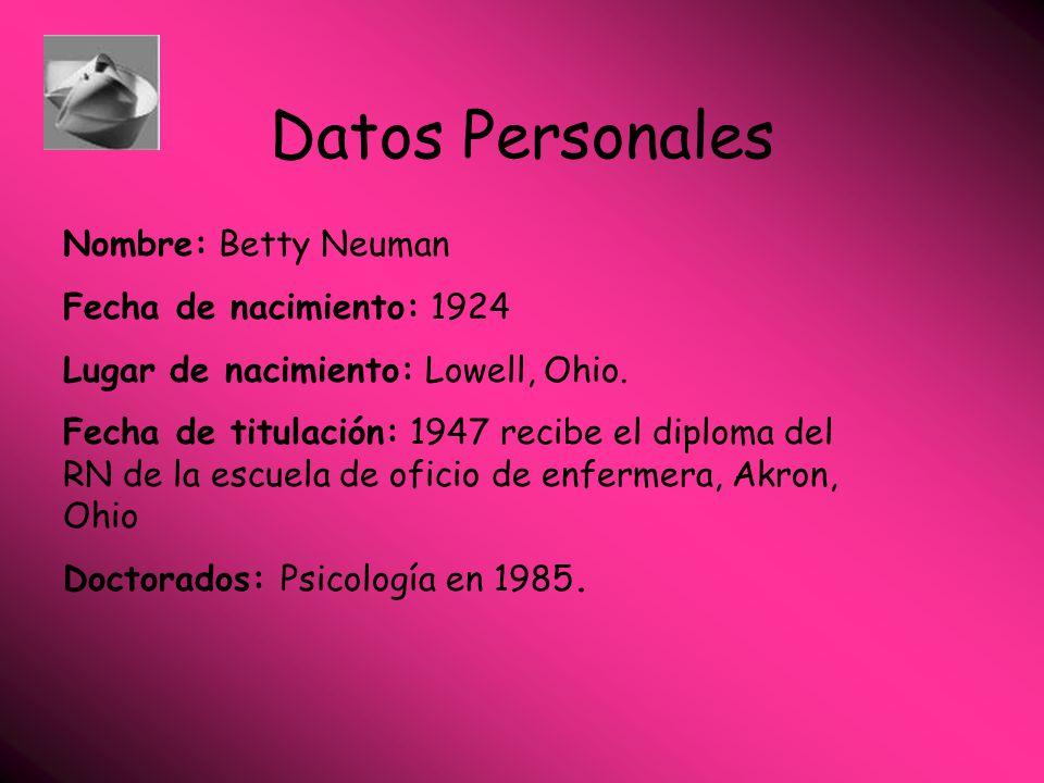 Datos Personales Nombre: Betty Neuman Fecha de nacimiento: 1924