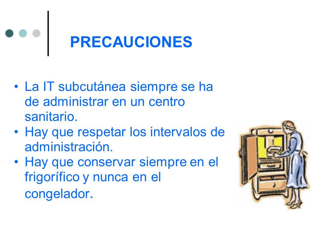PRECAUCIONES La IT subcutánea siempre se ha de administrar en un centro sanitario. Hay que respetar los intervalos de administración.