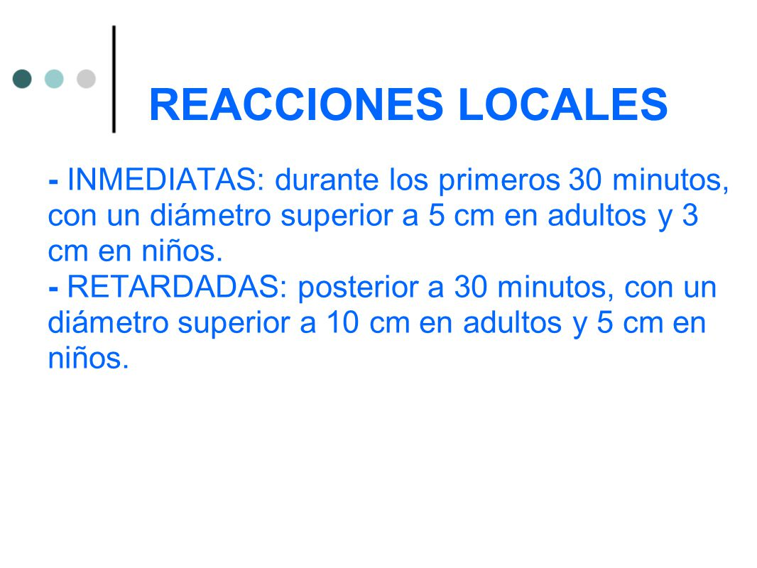 REACCIONES LOCALES - INMEDIATAS: durante los primeros 30 minutos, con un diámetro superior a 5 cm en adultos y 3 cm en niños.