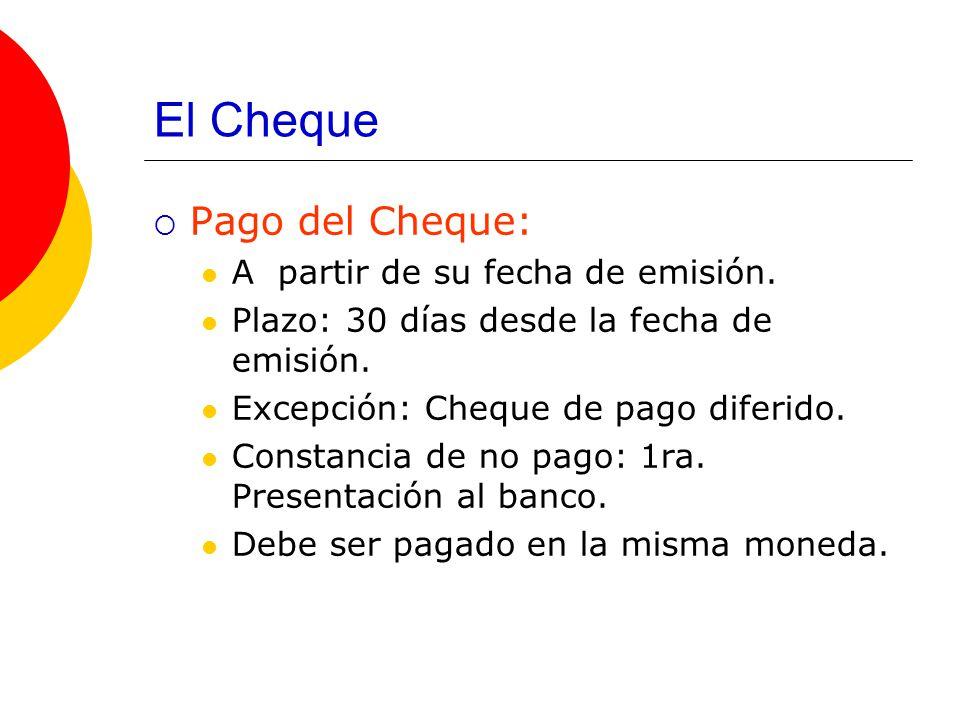 El Cheque Pago del Cheque: A partir de su fecha de emisión.