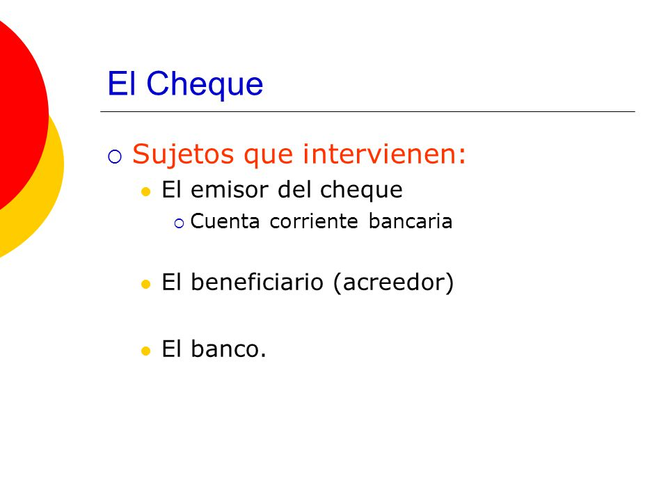 El Cheque Sujetos que intervienen: El emisor del cheque