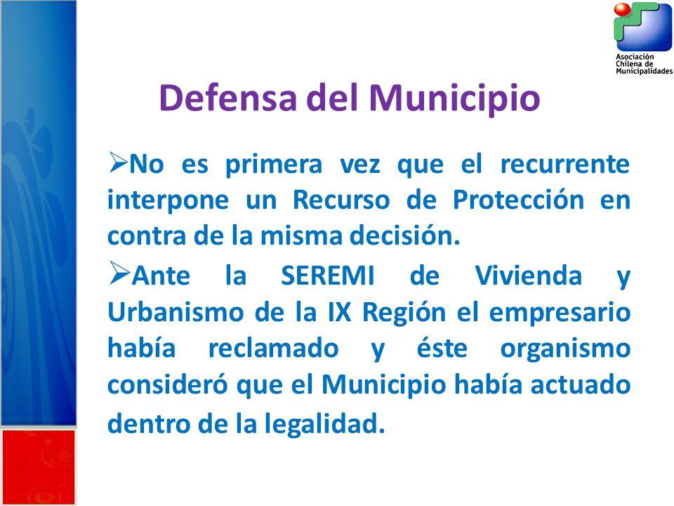 Defensa del Municipio No es primera vez que el recurrente interpone un Recurso de Protección en contra de la misma decisión.