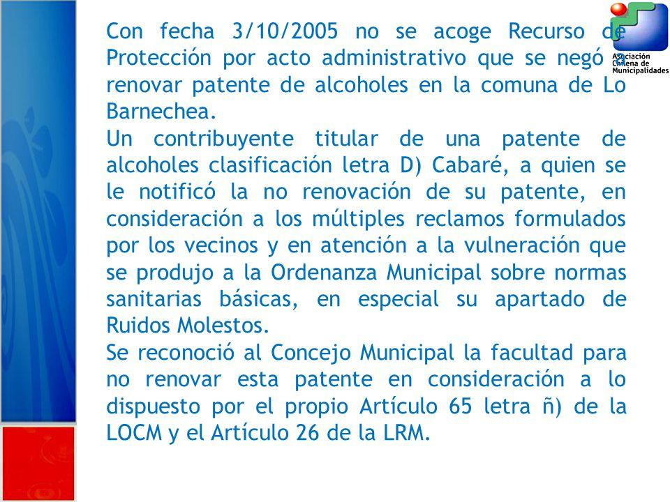 Con fecha 3/10/2005 no se acoge Recurso de Protección por acto administrativo que se negó a renovar patente de alcoholes en la comuna de Lo Barnechea.