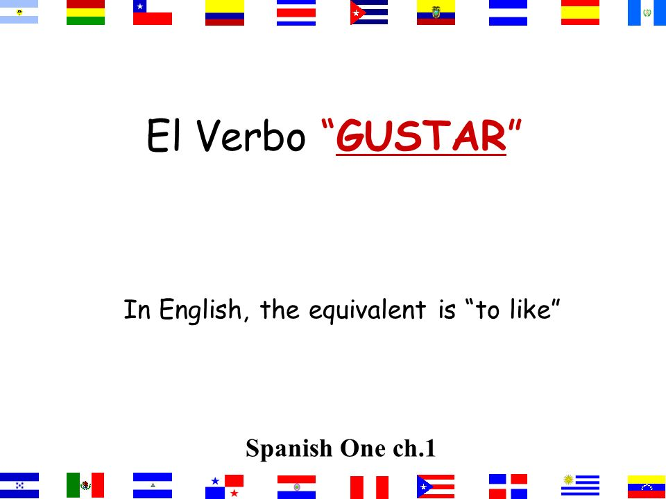 In English, the equivalent is to like