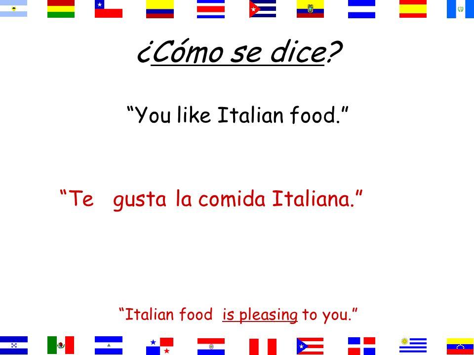 ¿Cómo se dice You like Italian food. Te gusta la comida Italiana.