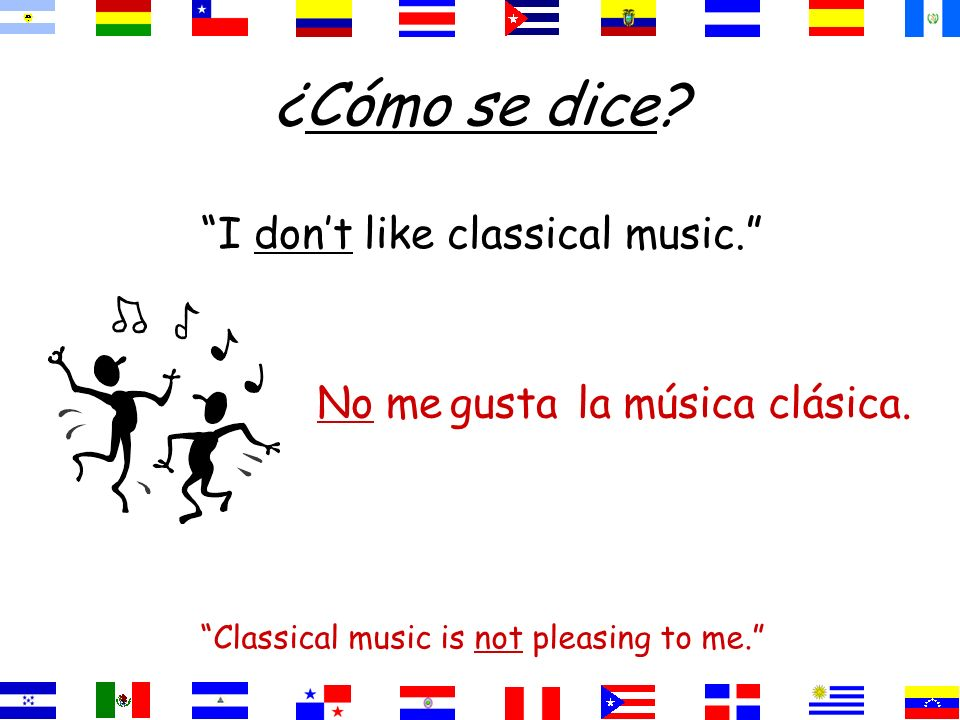 ¿Cómo se dice I don't like classical music. No me gusta