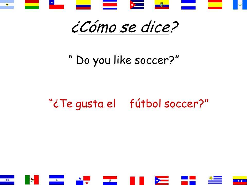 ¿Cómo se dice Do you like soccer ¿Te gusta el fútbol soccer
