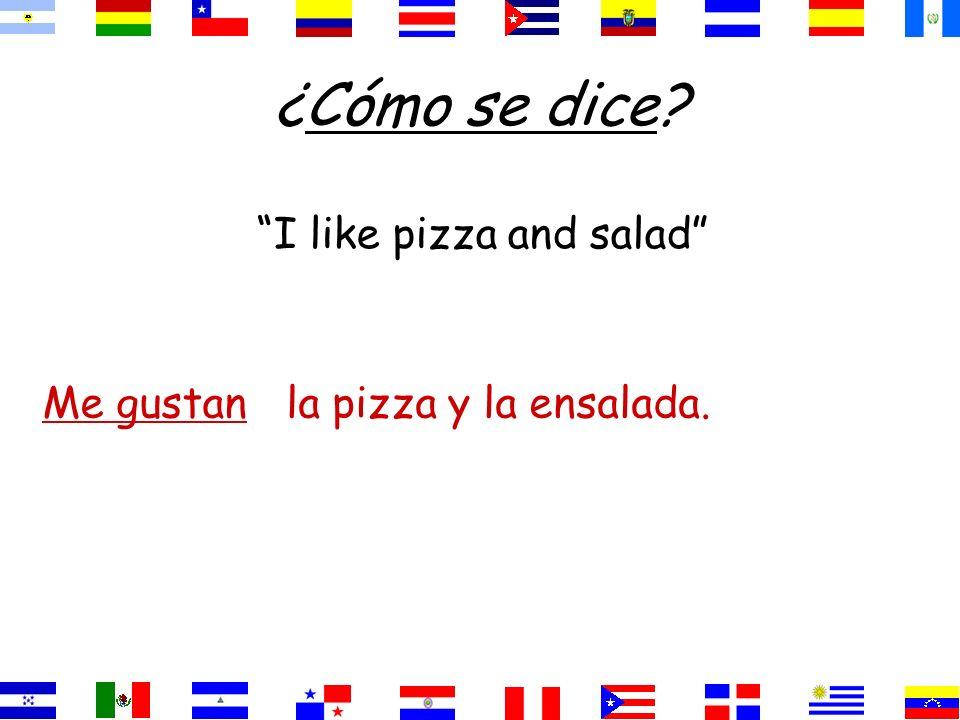 I like pizza and salad