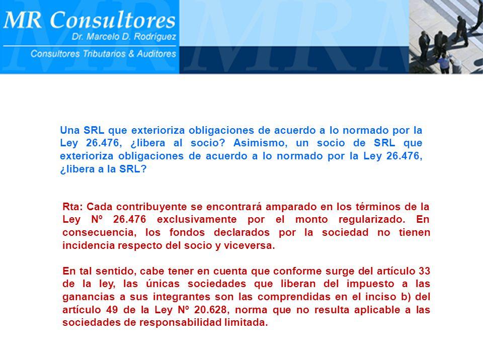 Una SRL que exterioriza obligaciones de acuerdo a lo normado por la Ley 26.476, ¿libera al socio Asimismo, un socio de SRL que exterioriza obligaciones de acuerdo a lo normado por la Ley 26.476, ¿libera a la SRL