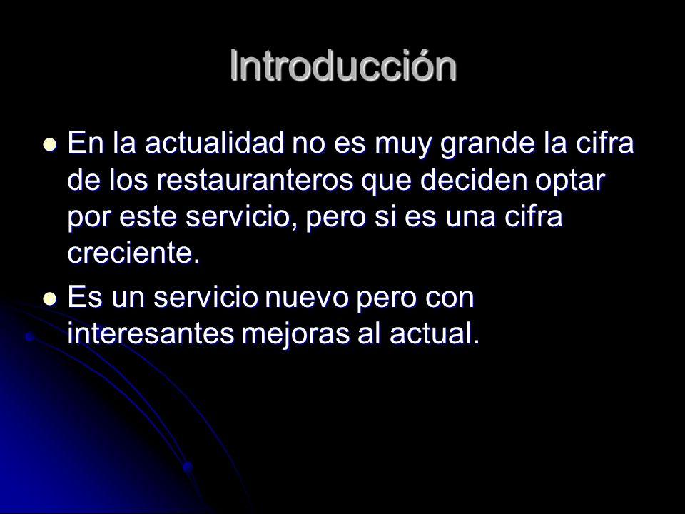 Introducción En la actualidad no es muy grande la cifra de los restauranteros que deciden optar por este servicio, pero si es una cifra creciente.