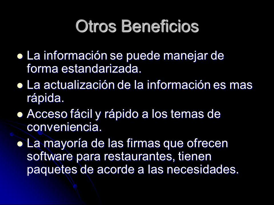 Otros Beneficios La información se puede manejar de forma estandarizada. La actualización de la información es mas rápida.