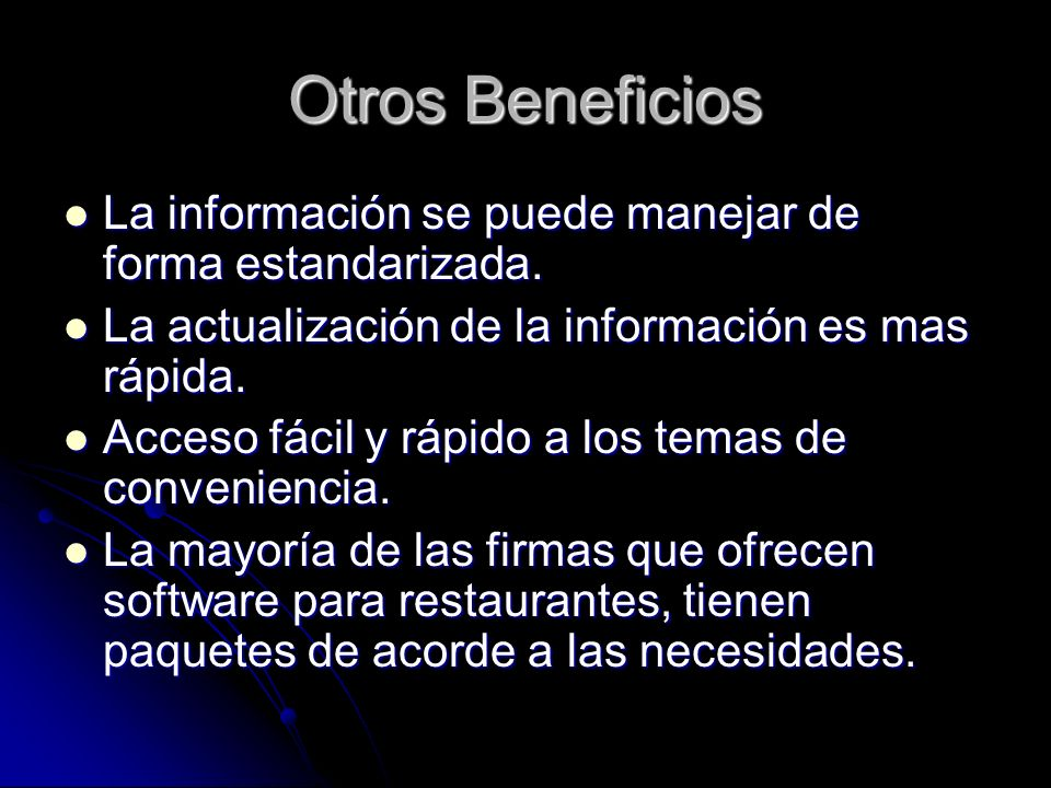 Otros BeneficiosLa información se puede manejar de forma estandarizada. La actualización de la información es mas rápida.