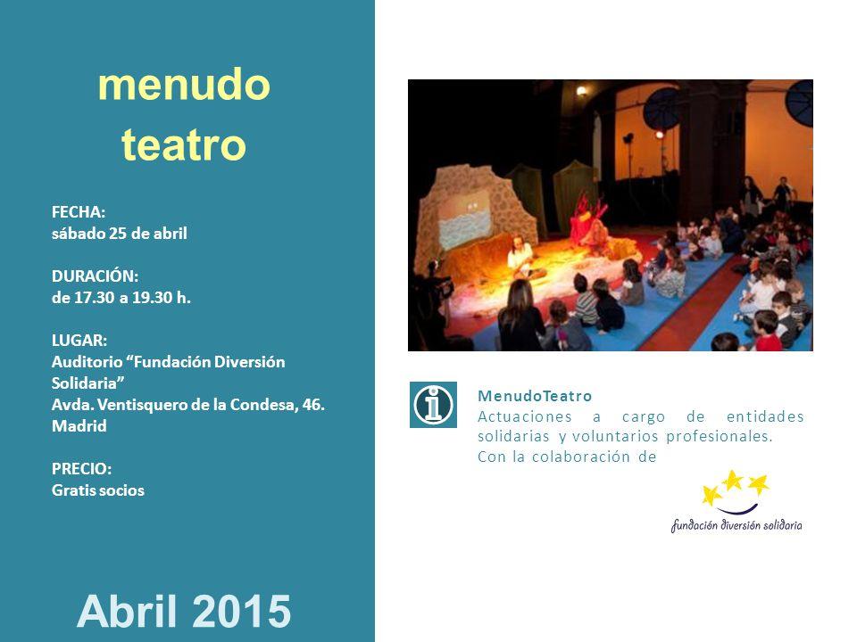 menudo teatro Abril 2015 FECHA: sábado 25 de abril DURACIÓN: