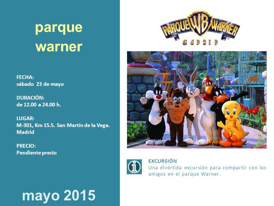 parque warner mayo 2015 FECHA: sábado 23 de mayo DURACIÓN: