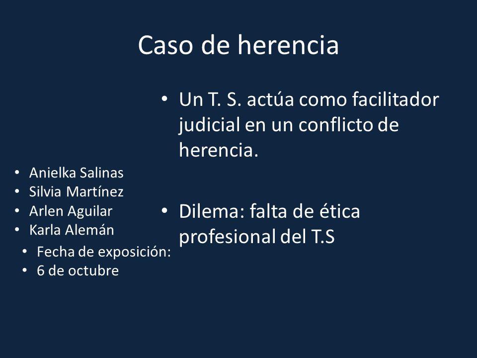Caso de herencia Un T. S. actúa como facilitador judicial en un conflicto de herencia. Dilema: falta de ética profesional del T.S.