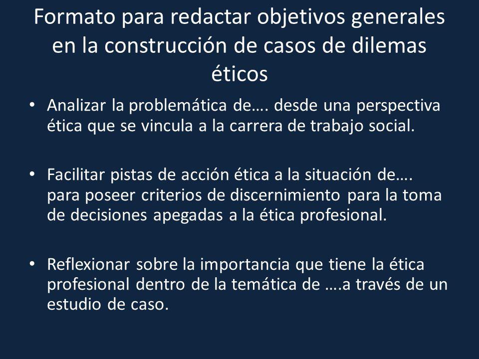 Formato para redactar objetivos generales en la construcción de casos de dilemas éticos