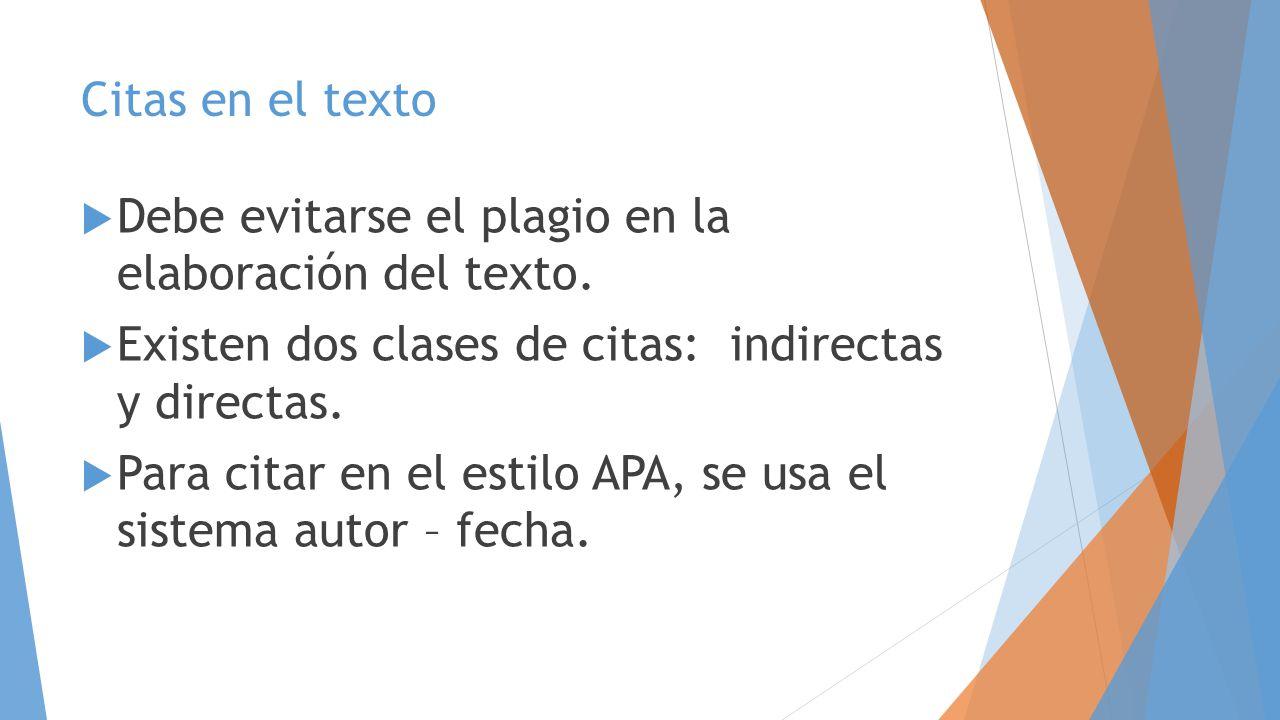 Citas en el texto Debe evitarse el plagio en la elaboración del texto. Existen dos clases de citas: indirectas y directas.