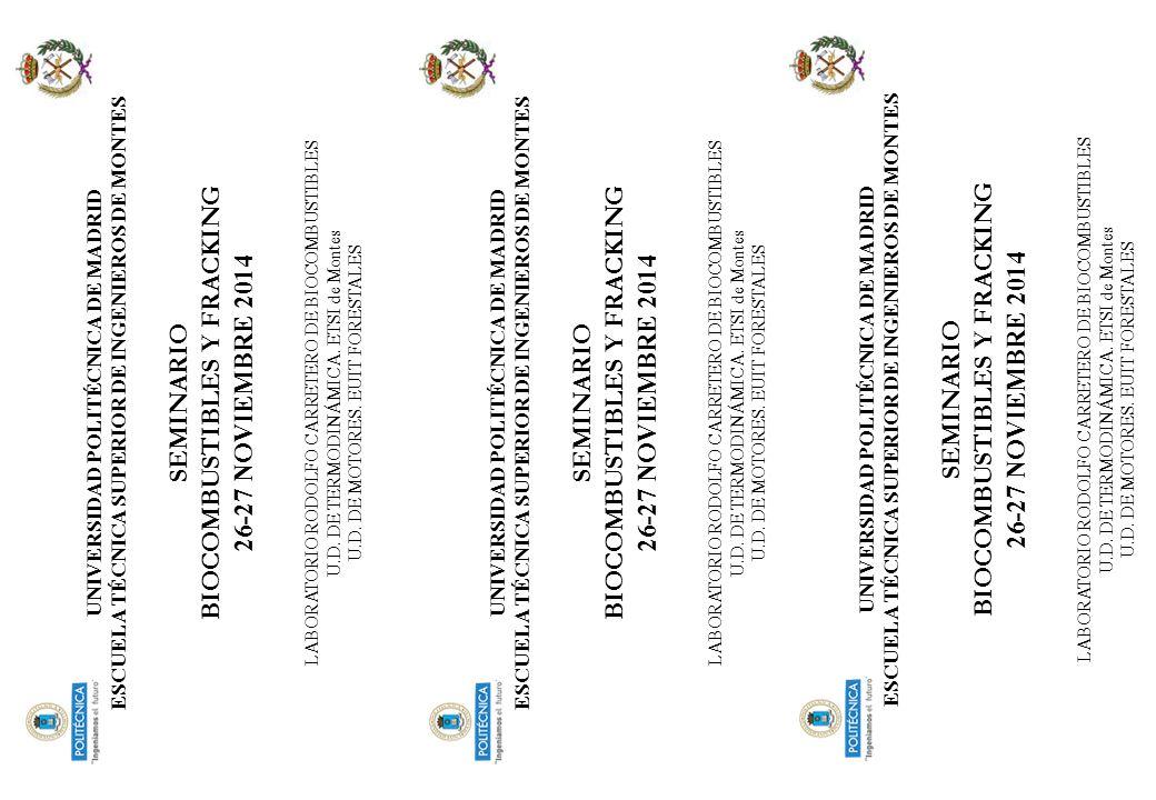 UNIVERSIDAD POLITÉCNICA DE MADRID ESCUELA TÉCNICA SUPERIOR DE INGENIEROS DE MONTES SEMINARIO BIOCOMBUSTIBLES Y FRACKING 26-27 NOVIEMBRE 2014 LABORATORIO RODOLFO CARRETERO DE BIOCOMBUSTIBLES U.D. DE TERMODINÁMICA. ETSI de Montes U.D. DE MOTORES. EUIT FORESTALES