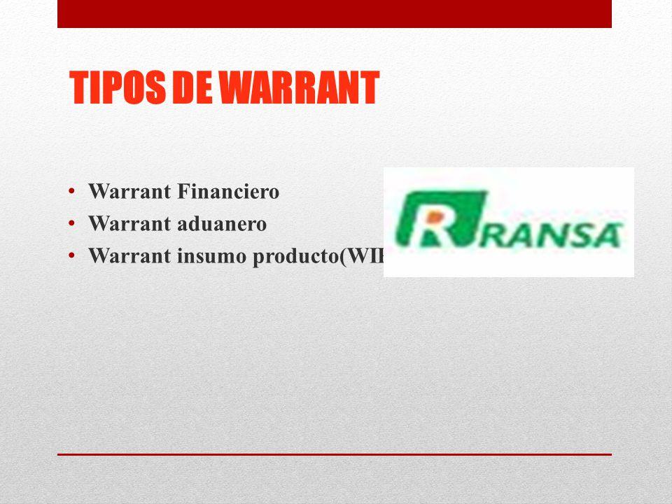 TIPOS DE WARRANT Warrant Financiero Warrant aduanero