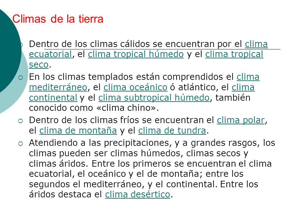 Climas de la tierra Dentro de los climas cálidos se encuentran por el clima ecuatorial, el clima tropical húmedo y el clima tropical seco.