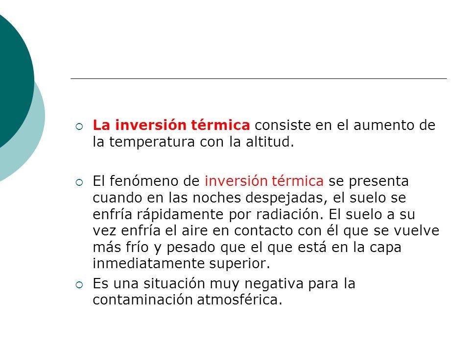 La inversión térmica consiste en el aumento de la temperatura con la altitud.