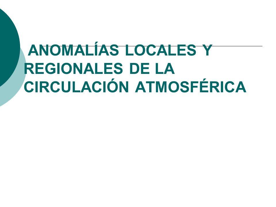 ANOMALÍAS LOCALES Y REGIONALES DE LA CIRCULACIÓN ATMOSFÉRICA