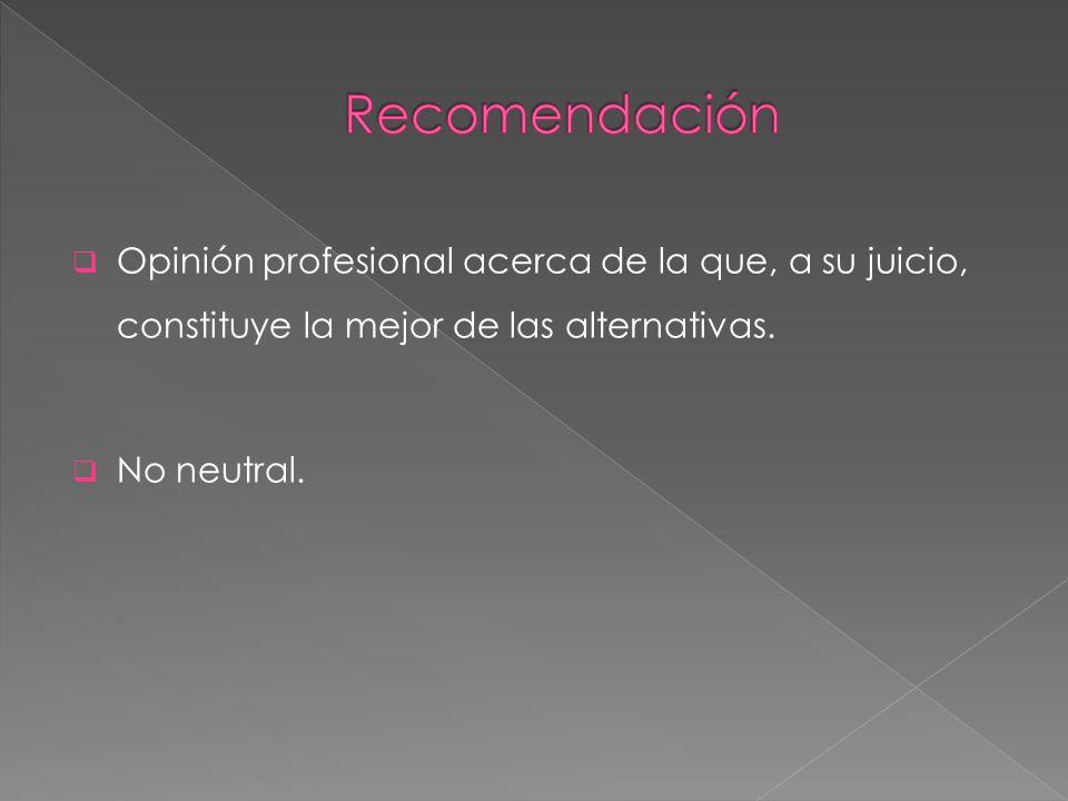 Recomendación Opinión profesional acerca de la que, a su juicio, constituye la mejor de las alternativas.