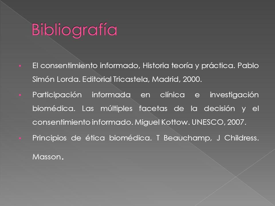 Bibliografía El consentimiento informado, Historia teoría y práctica. Pablo Simón Lorda. Editorial Tricastela, Madrid, 2000.