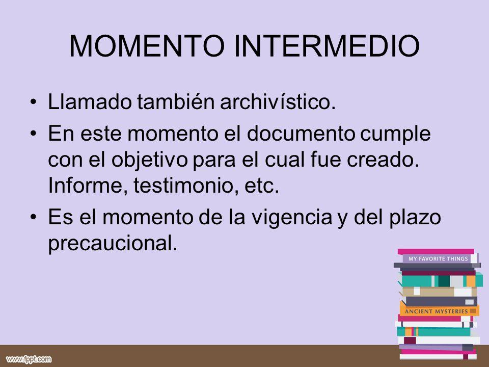 MOMENTO INTERMEDIO Llamado también archivístico.
