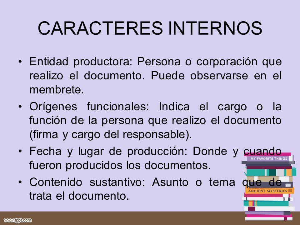 CARACTERES INTERNOS Entidad productora: Persona o corporación que realizo el documento. Puede observarse en el membrete.