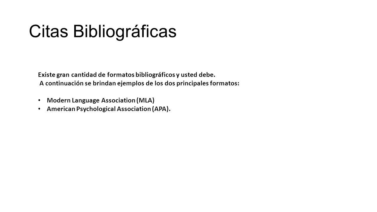 Citas Bibliográficas Existe gran cantidad de formatos bibliográficos y usted debe.