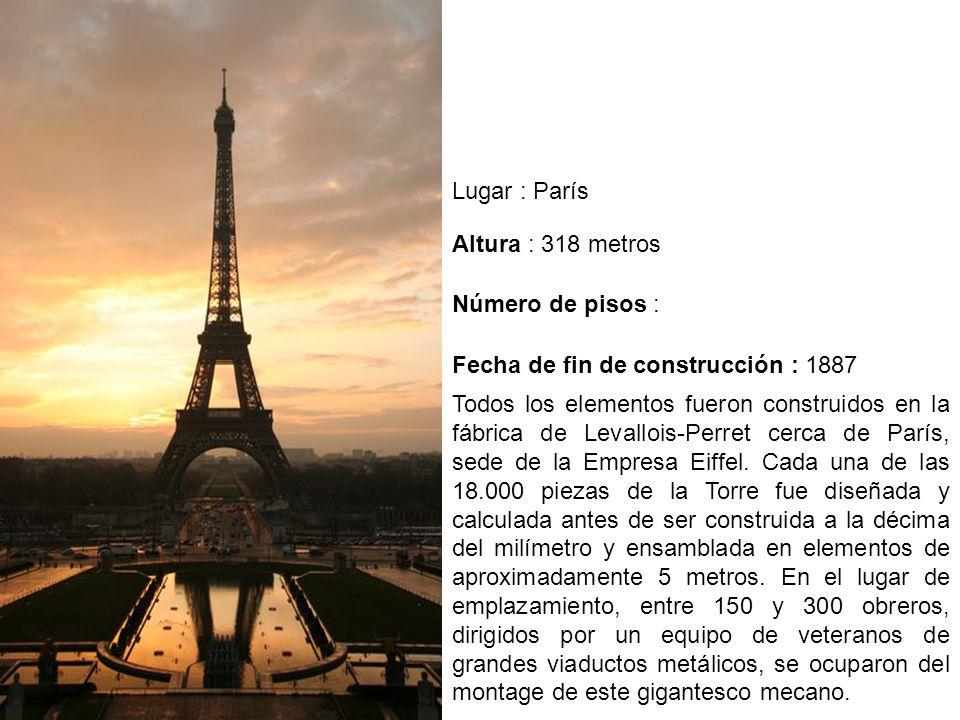 Lugar : París Altura : 318 metros. Número de pisos : Fecha de fin de construcción : 1887.