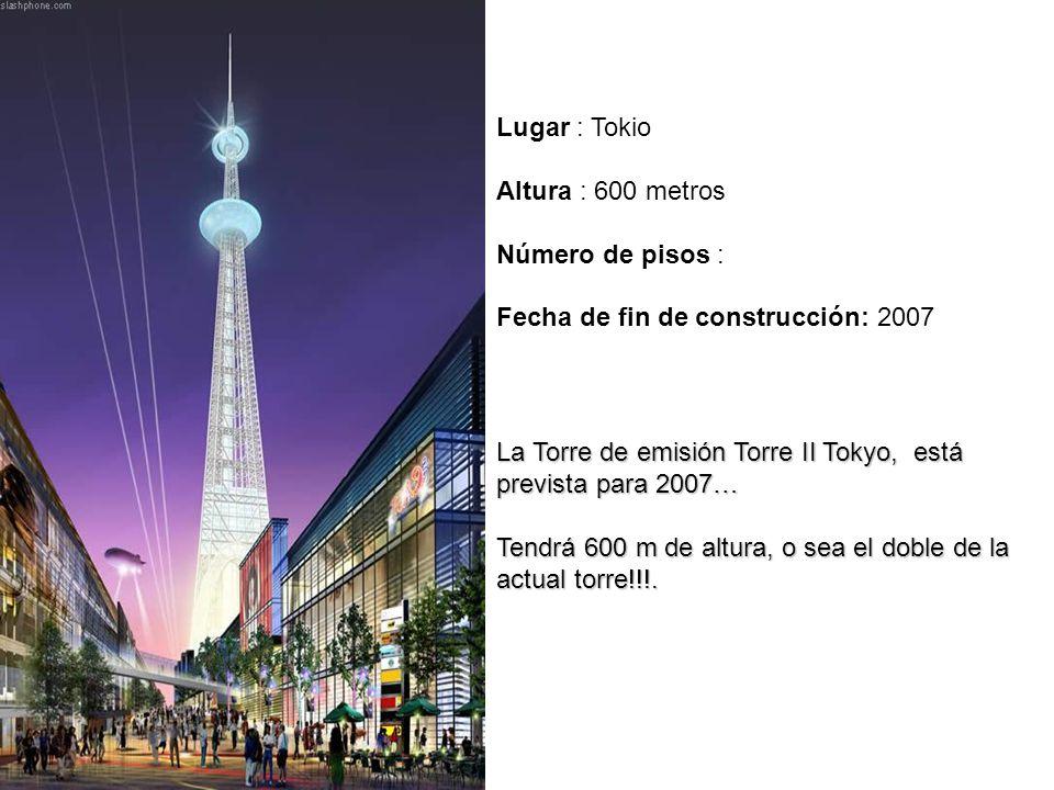 Lugar : Tokio Altura : 600 metros Número de pisos : Fecha de fin de construcción: 2007.